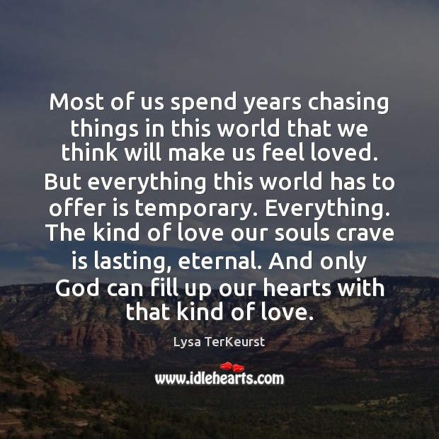 Most of us spend years chasing things in this world that we Lysa TerKeurst Picture Quote