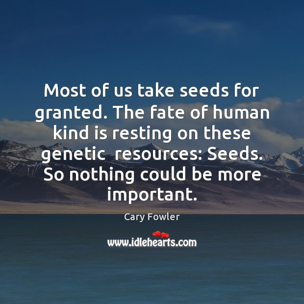 Most of us take seeds for granted. The fate of human kind Image