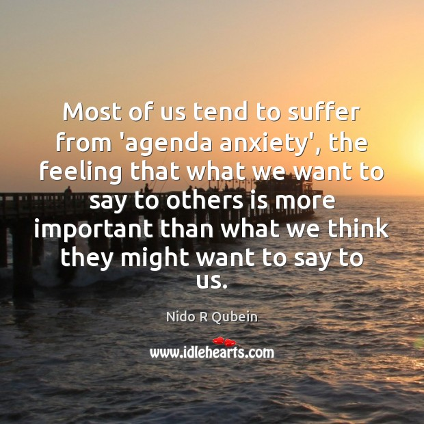Most of us tend to suffer from 'agenda anxiety', the feeling that Image