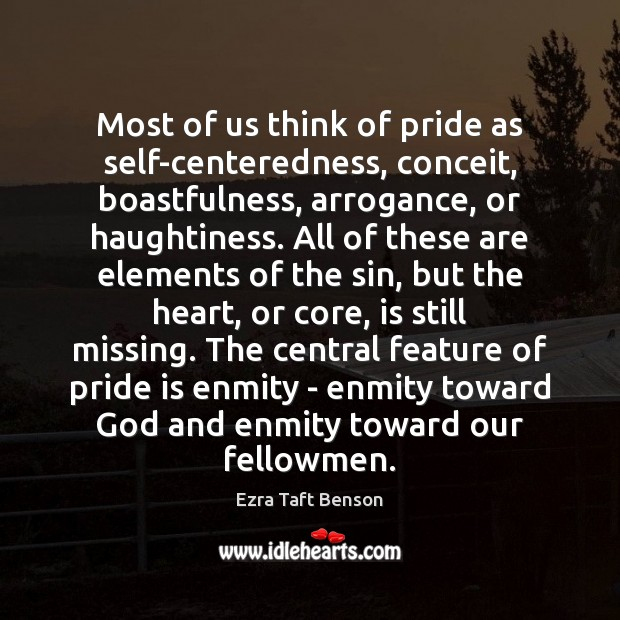 Image, Most of us think of pride as self-centeredness, conceit, boastfulness, arrogance, or