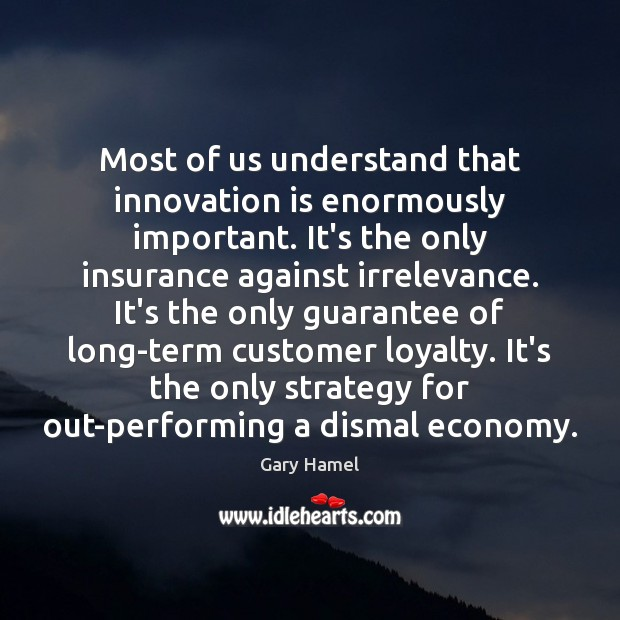 Most of us understand that innovation is enormously important. It's the only Innovation Quotes Image