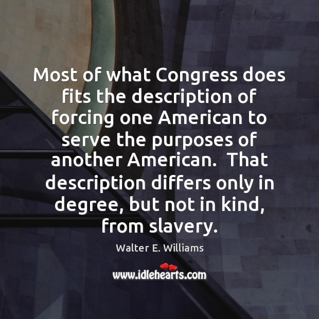 Most of what Congress does fits the description of forcing one American Walter E. Williams Picture Quote