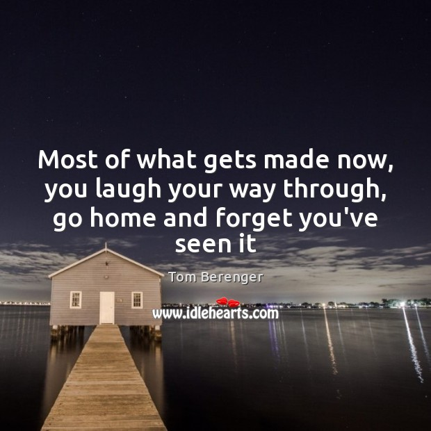 Most of what gets made now, you laugh your way through, go home and forget you've seen it Image