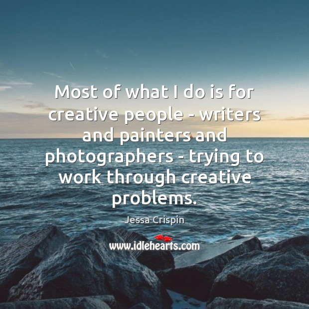 Most of what I do is for creative people – writers and Image
