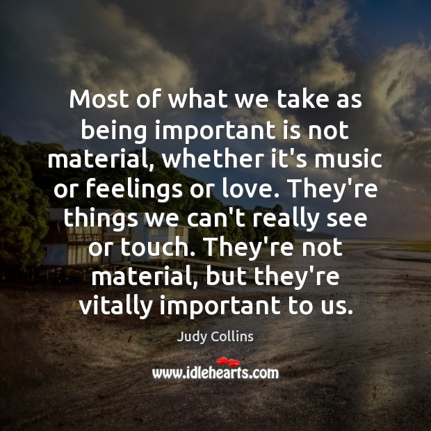 Most of what we take as being important is not material, whether Image