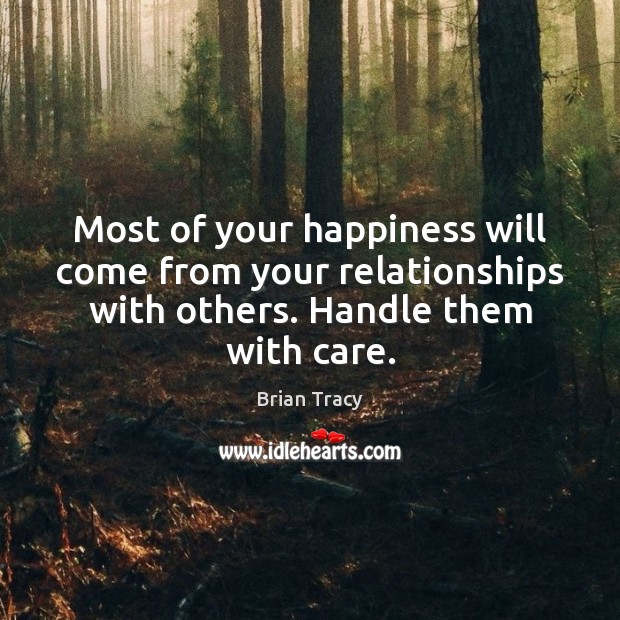 Most of your happiness will come from your relationships with others. Handle Image