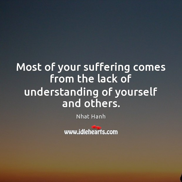 Most of your suffering comes from the lack of understanding of yourself and others. Image