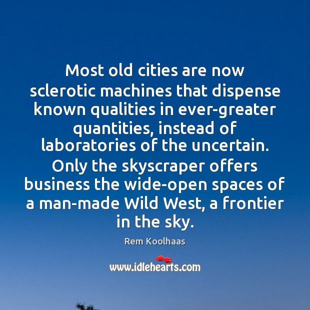 Most old cities are now sclerotic machines that dispense known qualities in Rem Koolhaas Picture Quote
