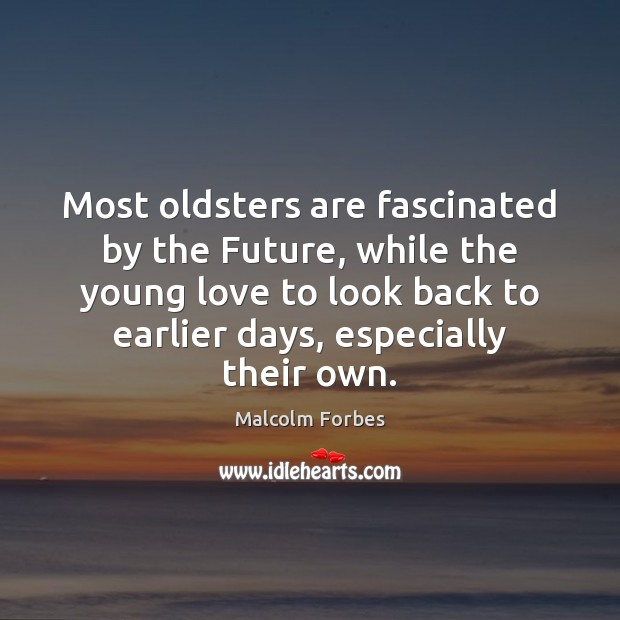 Most oldsters are fascinated by the Future, while the young love to Malcolm Forbes Picture Quote