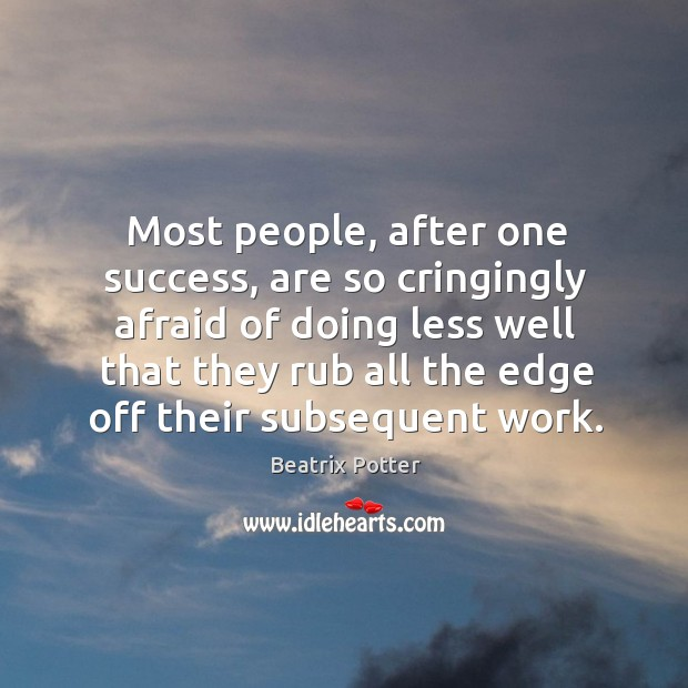 Most people, after one success, are so cringingly afraid of doing less well that.. Beatrix Potter Picture Quote