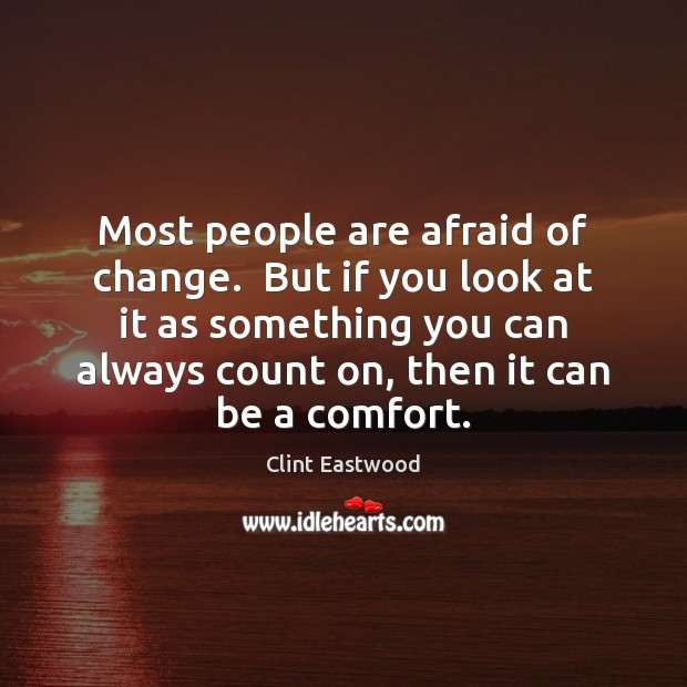 Image, Most people are afraid of change.  But if you look at it
