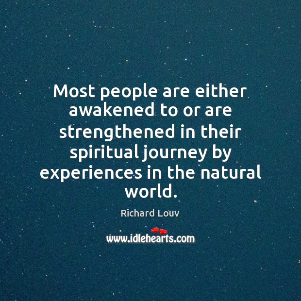 Most people are either awakened to or are strengthened in their spiritual Image