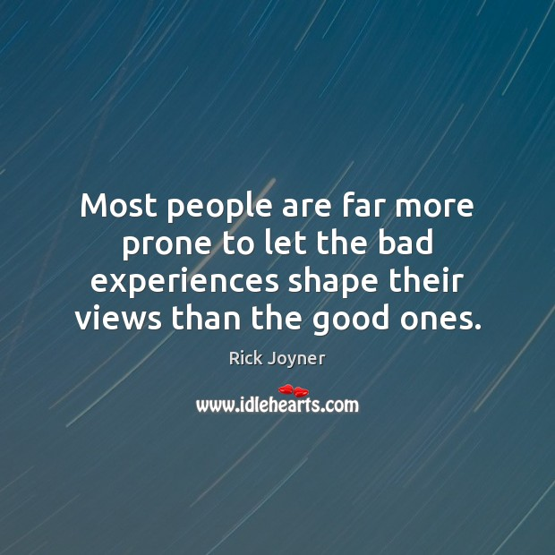 Most people are far more prone to let the bad experiences shape Rick Joyner Picture Quote