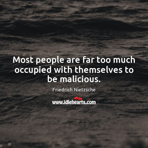 Image, Most people are far too much occupied with themselves to be malicious.