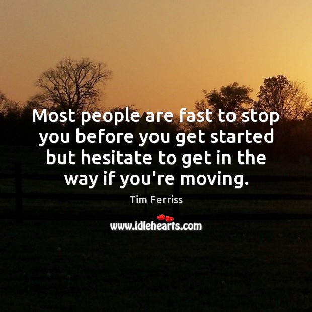 Most people are fast to stop you before you get started but Tim Ferriss Picture Quote