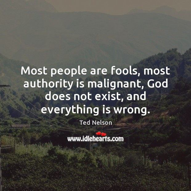 Most people are fools, most authority is malignant, God does not exist, Image