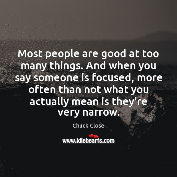 Image, Most people are good at too many things. And when you say