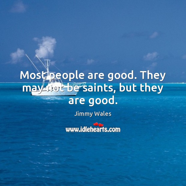 Most people are good. They may not be saints, but they are good. Jimmy Wales Picture Quote