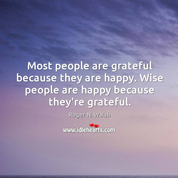 Most people are grateful because they are happy. Wise people are happy Image