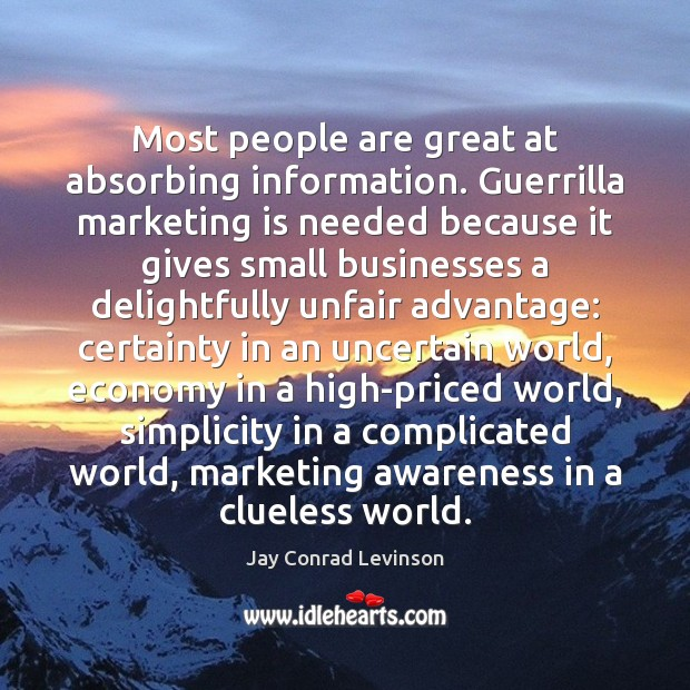 Most people are great at absorbing information. Guerrilla marketing is needed because Marketing Quotes Image