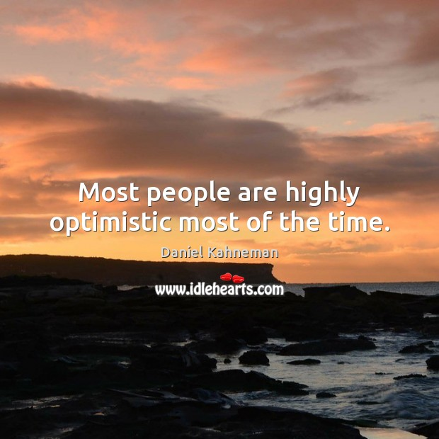 Most people are highly optimistic most of the time. Image
