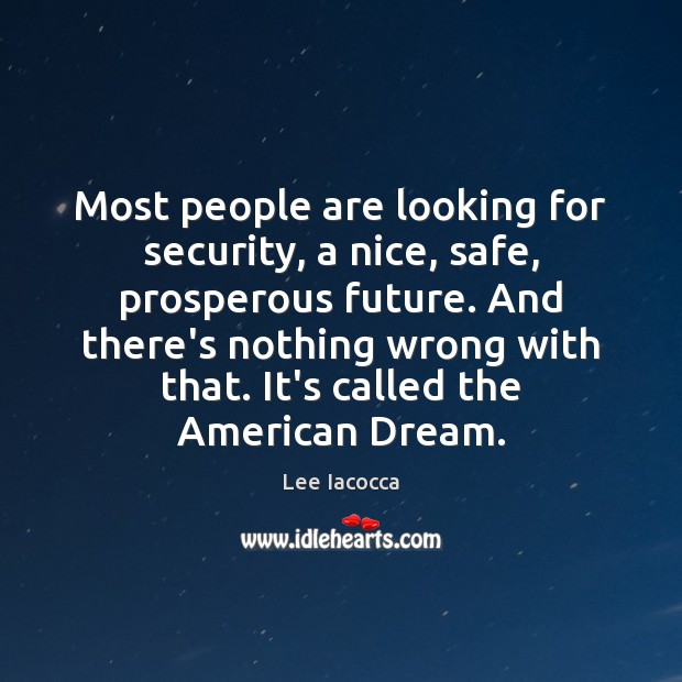 Most people are looking for security, a nice, safe, prosperous future. And Image
