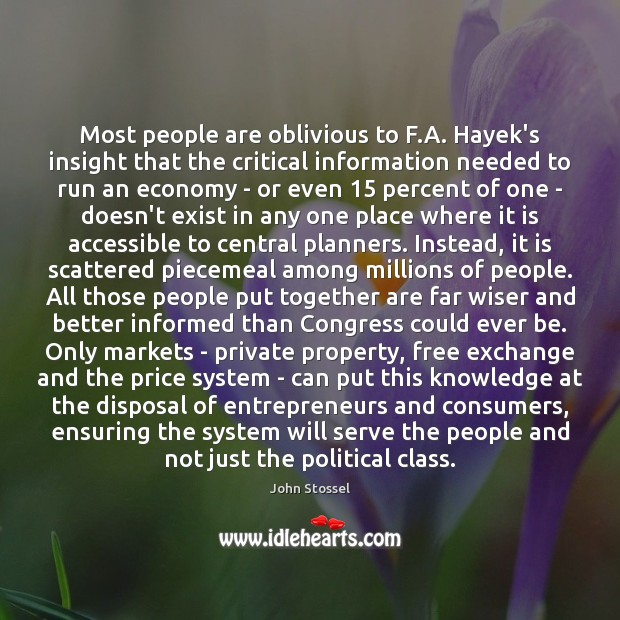 Most people are oblivious to F.A. Hayek's insight that the critical Image