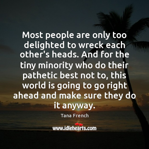 Most people are only too delighted to wreck each other's heads. And Image