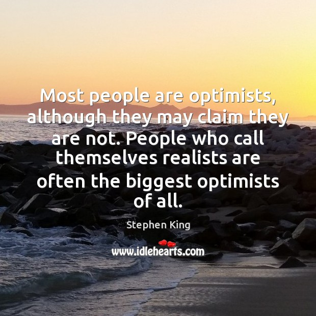 Most people are optimists, although they may claim they are not. People Image