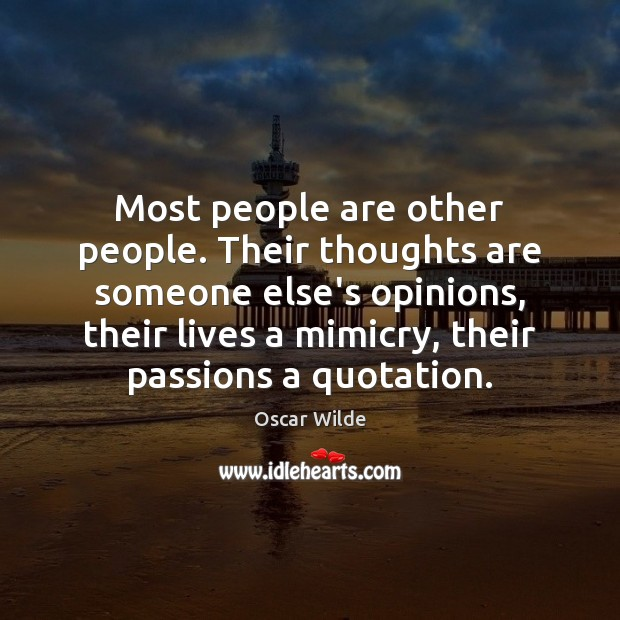 Image, Most people are other people. Their thoughts are someone else's opinions, their