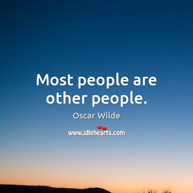 Most people are other people. Image