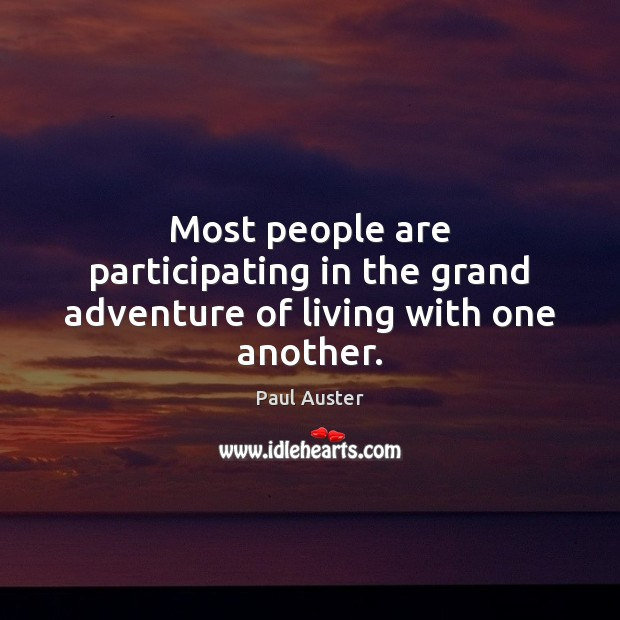 Most people are participating in the grand adventure of living with one another. Paul Auster Picture Quote