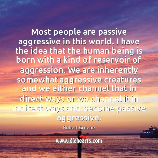 Image, Most people are passive aggressive in this world. I have the idea