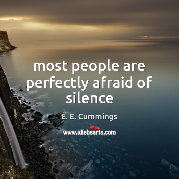 Most people are perfectly afraid of silence Image