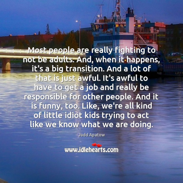 Most people are really fighting to not be adults. And, when it Image