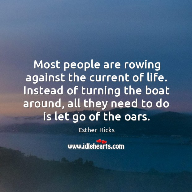 Most people are rowing against the current of life. Instead of turning Image