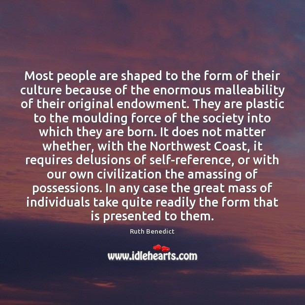 Most people are shaped to the form of their culture because of Ruth Benedict Picture Quote