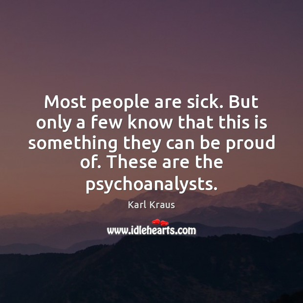 Most people are sick. But only a few know that this is Karl Kraus Picture Quote