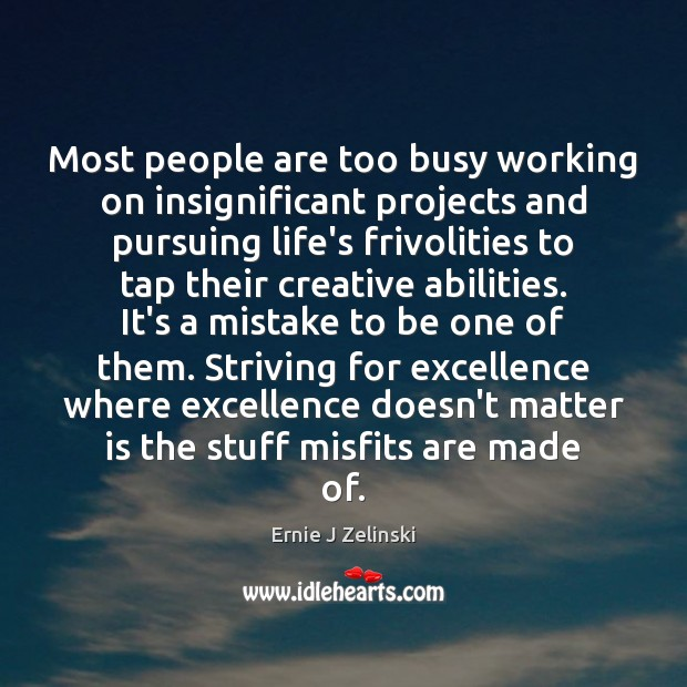 Most people are too busy working on insignificant projects and pursuing life's Ernie J Zelinski Picture Quote