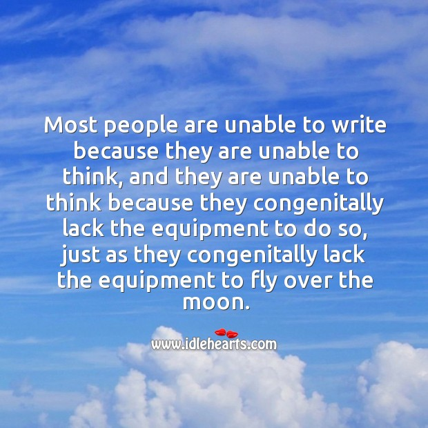 Most people are unable to write because they are unable to think Image