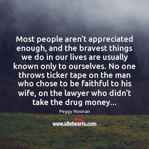 Most people aren't appreciated enough, and the bravest things we do in Image