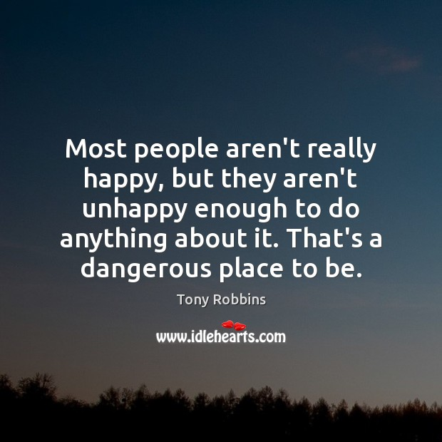 Image, Most people aren't really happy, but they aren't unhappy enough to do