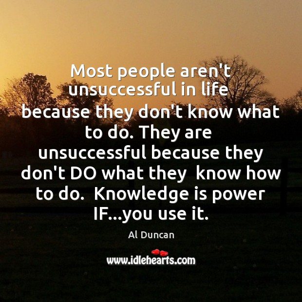Most people aren't unsuccessful in life  because they don't know what to Al Duncan Picture Quote