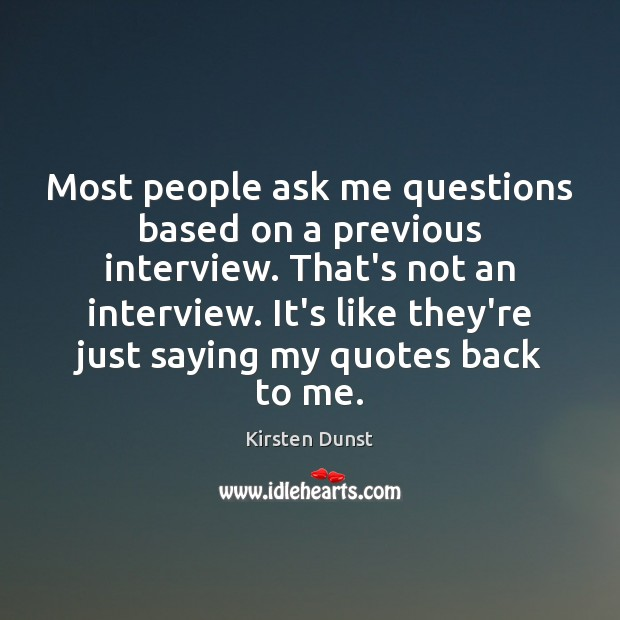 Most people ask me questions based on a previous interview. That's not Image