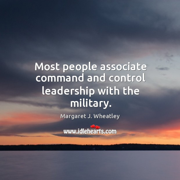 Image, Most people associate command and control leadership with the military.