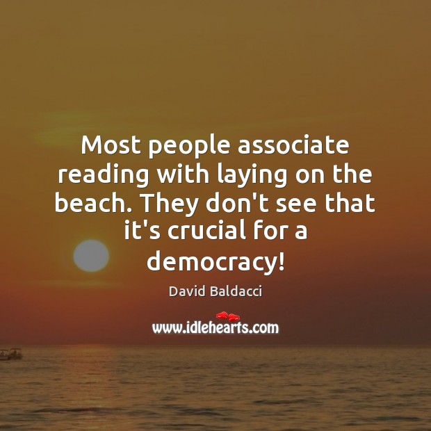 Most people associate reading with laying on the beach. They don't see David Baldacci Picture Quote