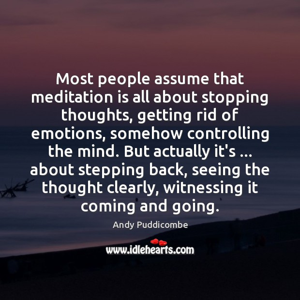 Most people assume that meditation is all about stopping thoughts, getting rid Image