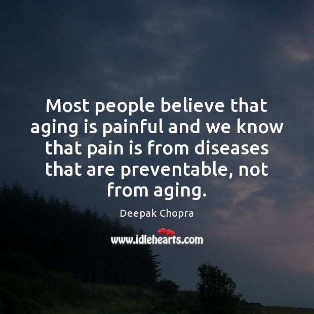 Most people believe that aging is painful and we know that pain Image