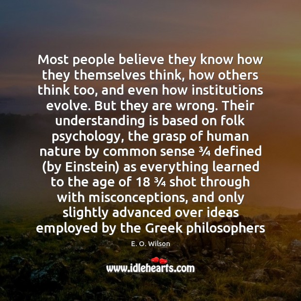 Most people believe they know how they themselves think, how others think E. O. Wilson Picture Quote