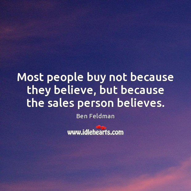 Most people buy not because they believe, but because the sales person believes. Image